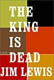 The King Is Dead, Jim Lewis, 0375414177