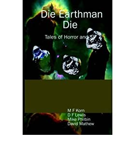 [ { DIE EARTHMAN DIE: TALES OF HORROR AND SF } ] by Korn, M F (AUTHOR) Jul-01-2005 [ Paperback ]
