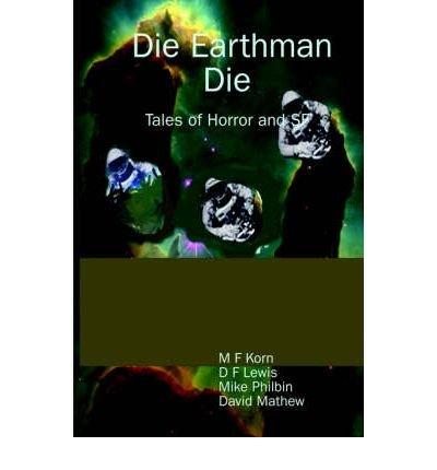 [ { DIE EARTHMAN DIE: TALES OF HORROR AND SF } ] by Korn, M F (AUTHOR) Jul-01-2005 [ Paperback ]