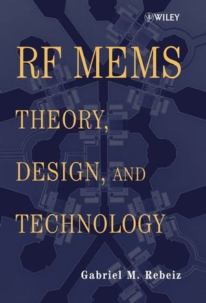 RF MEMS: Theory, Design, and Technology by Gabriel M Rebeiz