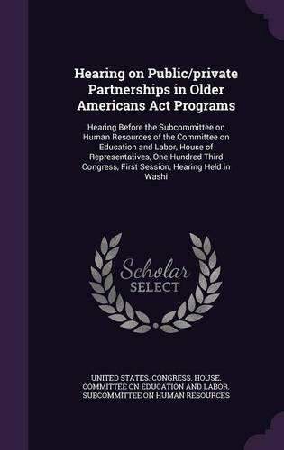 Read Online Hearing on Public/private Partnerships in Older Americans Act Programs: Hearing Before the Subcommittee on Human Resources of the Committee on First Session, Hearing Held in Washi ebook