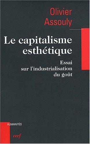 Le capitalisme esthétique : Essai sur l'industrialisation du goût Broché – 22 mai 2008 Olivier Assouly Cerf 220408588X TL220408588X