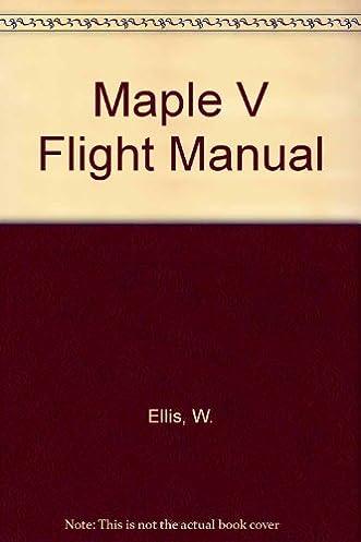 maple v flight manual w ellis e lodi 9780534173388 books rh amazon ca SR-71 Flight Manual B-17 Flight Manual
