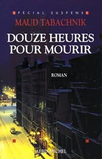 Douze heures pour mourir : roman, Tabachnik, Maud