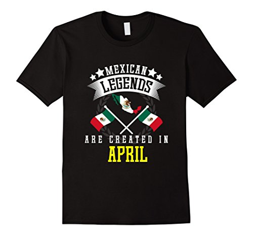 Mexico International Costume (Mens Funny Mexican Legends Are Created In April T-shirt Mexico 2XL Black)