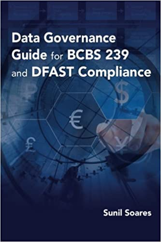 Data Governance Guide For Bcbs 239 And Dfast Compliance Sunil