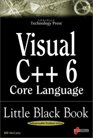 Visual C++ 6 Core Language Little Black Book: The Detailed Reference Guide for Microsoft's C++ Practitioners by Brand: Coriolis Group Books