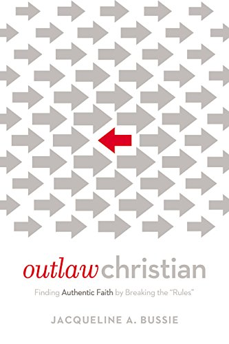 Outlaw Christian: Finding Authentic Faith by Breaking the 'Rules' (Doing Local Theology)