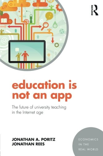 Education Is Not an App: The future of university teaching in the Internet age (Economics in the Real World)