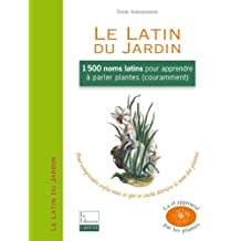 Le Latin du Jardin : 1500 noms latins pour apprendre à parler plantes couramment (Autres) (French Edition)
