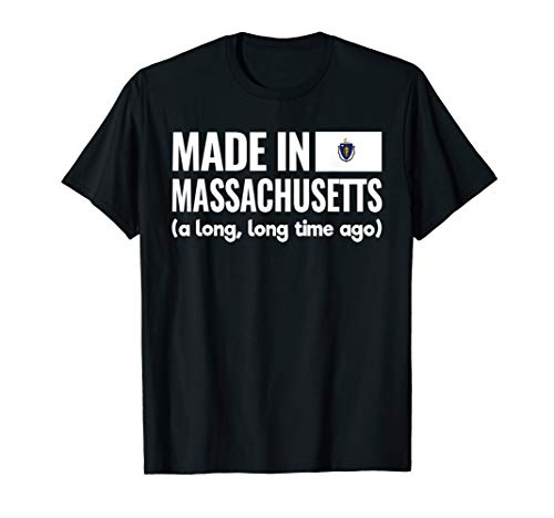 Made In Massachusetts A Long - Long Time Ago Shirts