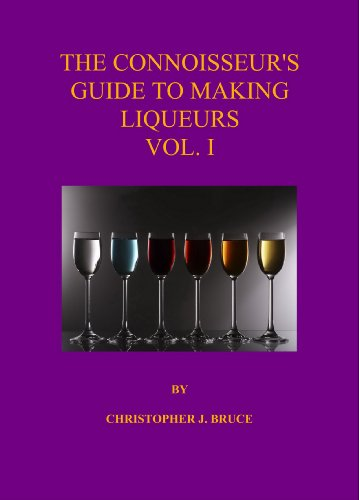 The Connoisseur's Guide to Making Liqueurs Vol. I ()