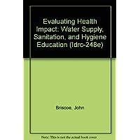 Evaluating Health Impact: Water Supply, Sanitation, and Hygiene Education (Idrc-...