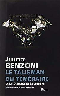 Le talisman du Téméraire 02 : Le diamant de Bourgogne : une aventure d'Aldo Morosini, Benzoni, Juliette