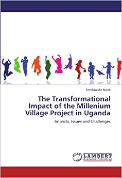 The Transformational Impact of the Millenium Village Project in Uganda: Impacts, Issues and Challenges