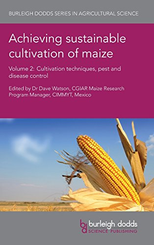 Achieving sustainable cultivation of maize Volume 2: Cultivation techniques, pest and disease control (Burleigh Dodds Series in Agricultural Science)