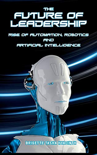 Pdf Science The Future of Leadership: Rise of Automation, Robotics and Artificial Intelligence