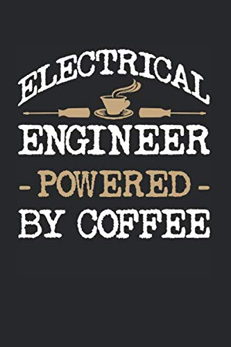 Electrical Engineer Powered By Coffee: Engineering Themed Blank Lined Notebook ()