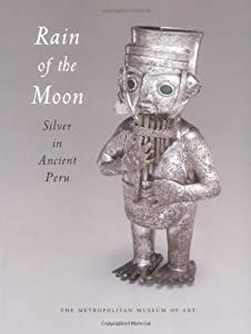 Rain of the Moon: Silver in Ancient Peru Heidi King