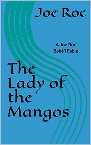 The Lady of the Mangos: A Joe Roc Bahá'í Fable (Joe Roc Bahá'í Fables Book 1)