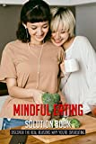 Mindful Eating Solution Book: Discover The Real