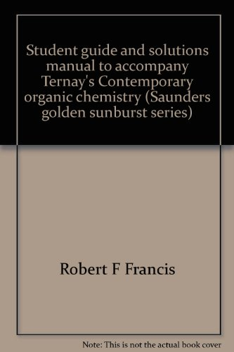 Student guide and solutions manual to accompany Ternay's Contemporary organic chemistry (Saunders golden sunburst series