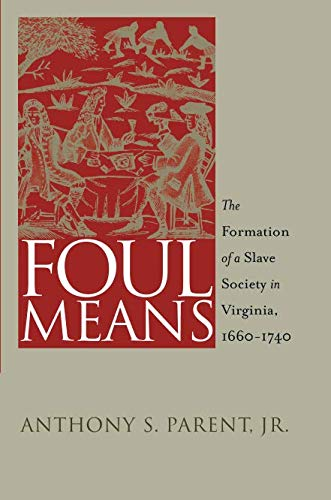 Foul Means: The Formation of a Slave Society in Virginia, 1660-1740 (Published by the Omohundro Institute of Early Ameri