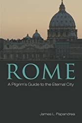 Rome: A Pilgrims Guide to the Eternal City
