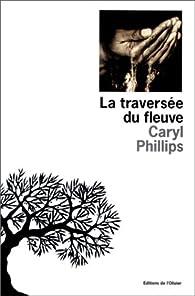La Traversée du Fleuve par Caryl Phillips