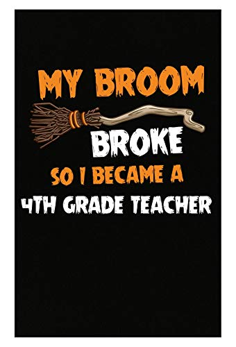 (Inked Creatively My Broom Broke So I Became A 4th Grade Teacher Halloween -)