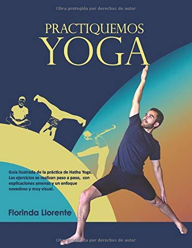 Practiquemos YOGA: Guía ilustrada de la práctica de Hatha Yoga ...