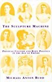 The Sculpture Machine : Physical Culture and Body Politics in the Age of Empire, Budd, Michael Anton, 0814712665