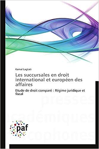 Book Les succursales en droit international et européen des affaires: Etude de droit comparé : Régime juridique et fiscal (Omn.Pres.Franc.) (French Edition)