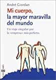 Mi Cuerpo, la Mayor Maravilla del Mundo (My Body, the Most Wonderful Thing in the World), André Giordán, 0553061135