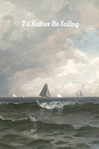 (I'd Rather Be Sailing: 6x9 journal for Sailing Enthusiasts)