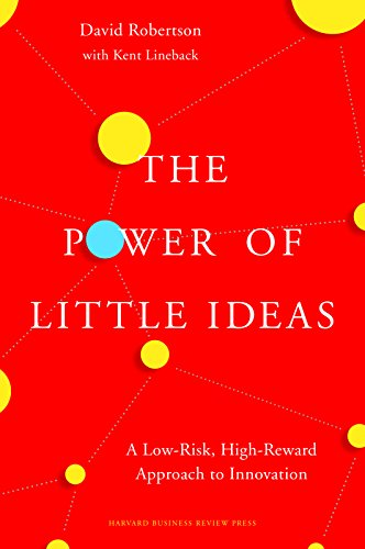 The Power of Little Ideas: A Low-Risk, High-Reward Approach to Innovation, by David Robertson