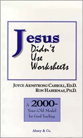 Jesus Didn't Use Worksheets: A 2000-Year-Old Model for Good ...