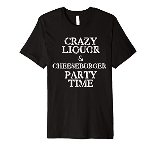 Crazy Liquor and Cheeseburger Party T-Shirt (Trailer Park Beer Boys)