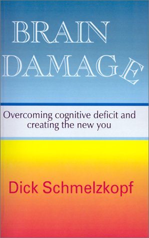 Brain Damage: Overcoming Cognitive Deficit and Creating the New You