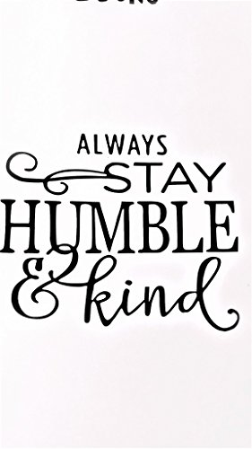Chase Grace Studio Always Stay Humble And Kind Inspirational Motivational Vinyl Decal Sticker|BLACK|Cars Trucks Vans SUV Laptops Wall Art|5.5