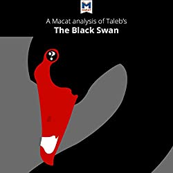 A Macat Analysis of Nassim Nicholas Taleb's The Black Swan: The Impact of the Highly Improbable