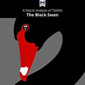 A Macat Analysis of Nassim Nicholas Taleb's The Black Swan: The Impact of the Highly Improbable Audiobook