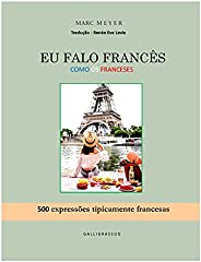 EU FALO FRANCES COMO OS FRANCESES: 500 expressões tipicamente francesas