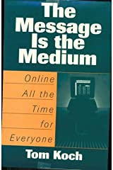 The Message Is the Medium: Online All the Time for Everyone Hardcover