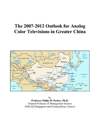 The 2007-2012 Outlook for Analog Color Televisions in Greater China