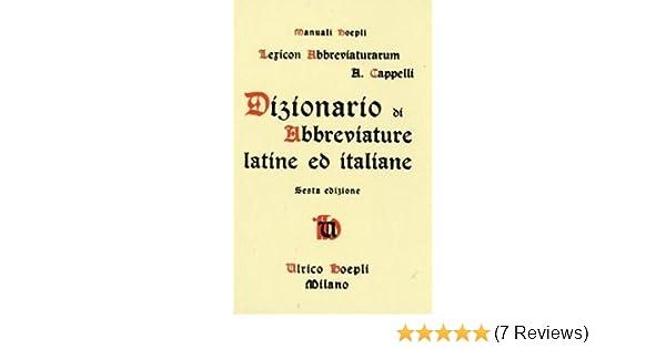Lexicon Abbreviaturarum  Dizionario Di Abbreviature Latine Ed Italiane  (Manuali Hoepli)  Adriano Cappelli  9788820311001  Amazon.com  Books 54710f6578c1