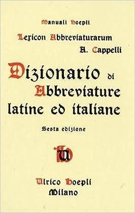 Lexicon Abbreviaturarum  Dizionario Di Abbreviature Latine Ed Italiane  (Manuali Hoepli)  Adriano Cappelli  9788820311001  Amazon.com  Books 7735d47c8e28