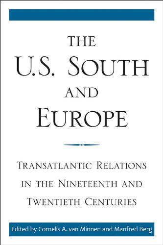 The U.S. South and Europe: Transatlantic Relations in the Nineteenth and Twentieth Centuries (New Directions In Southern History)