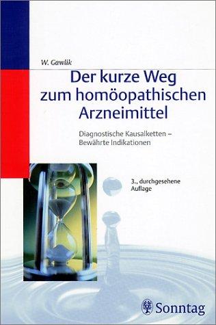 Der kurze Weg zum homöopathischen Arzneimittel: Diagnostische Kausalketten, bewährte Indikationen