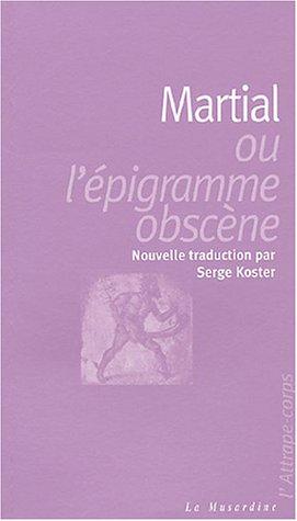 Martial : Ou l'épigramme obscène Broché – 27 septembre 2004 Koster Serge La Musardine 2842711963 749782842711962